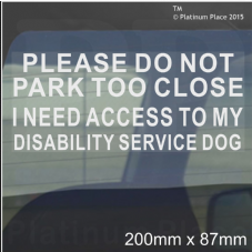 1 x I Need Access to my Disability Service Dog-Please Do Not Park Too Close-Disabled Window Sticker for Car,Van,Truck,Vehicle.Disability,Mobility Self Adh